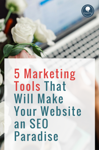 5 Marketing Tools That Will Make Your Website an SEO Paradise